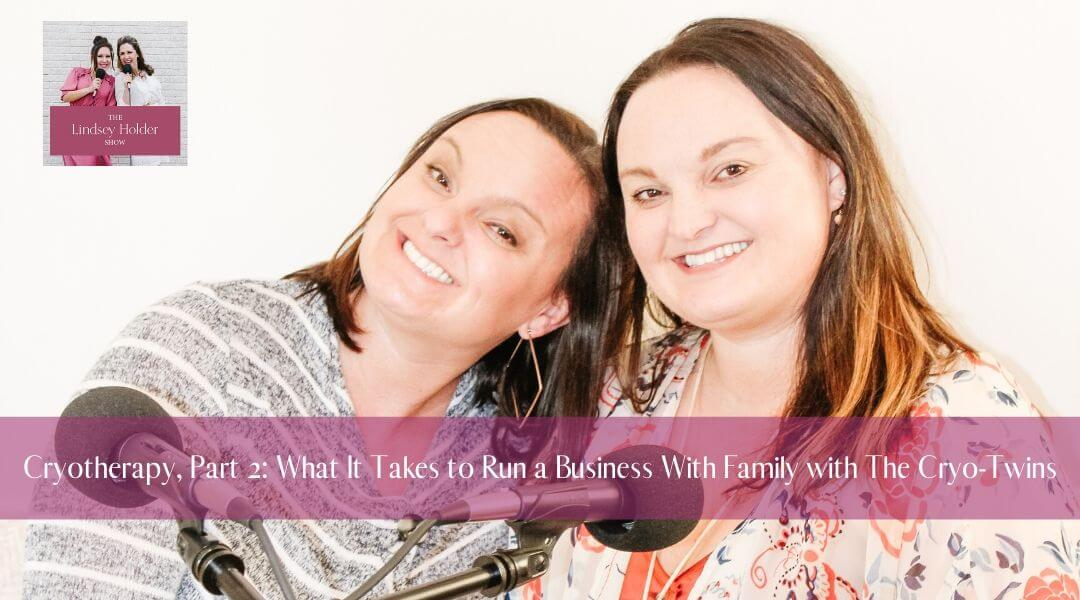 Podcast Episode 06: Cryotherapy, Part 2: What It Takes to Run a Business With Family