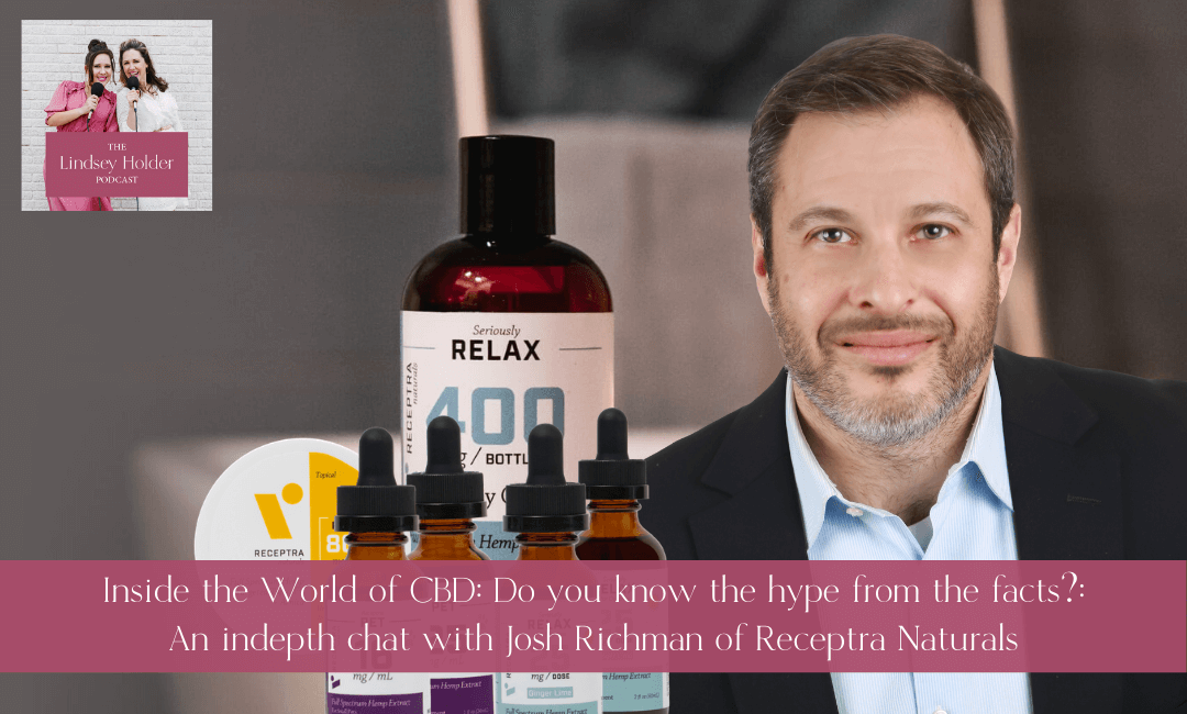Podcast Episode 11: Inside the World of CBD: Do You Know the Hype from the Facts?: An In-depth Chat with Josh Richman of Receptra Naturals