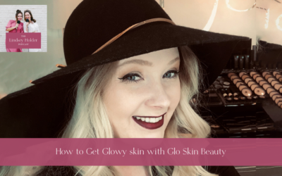 Podcast Episode 15: How to Get Glowy Skin with Glo Skin Beauty