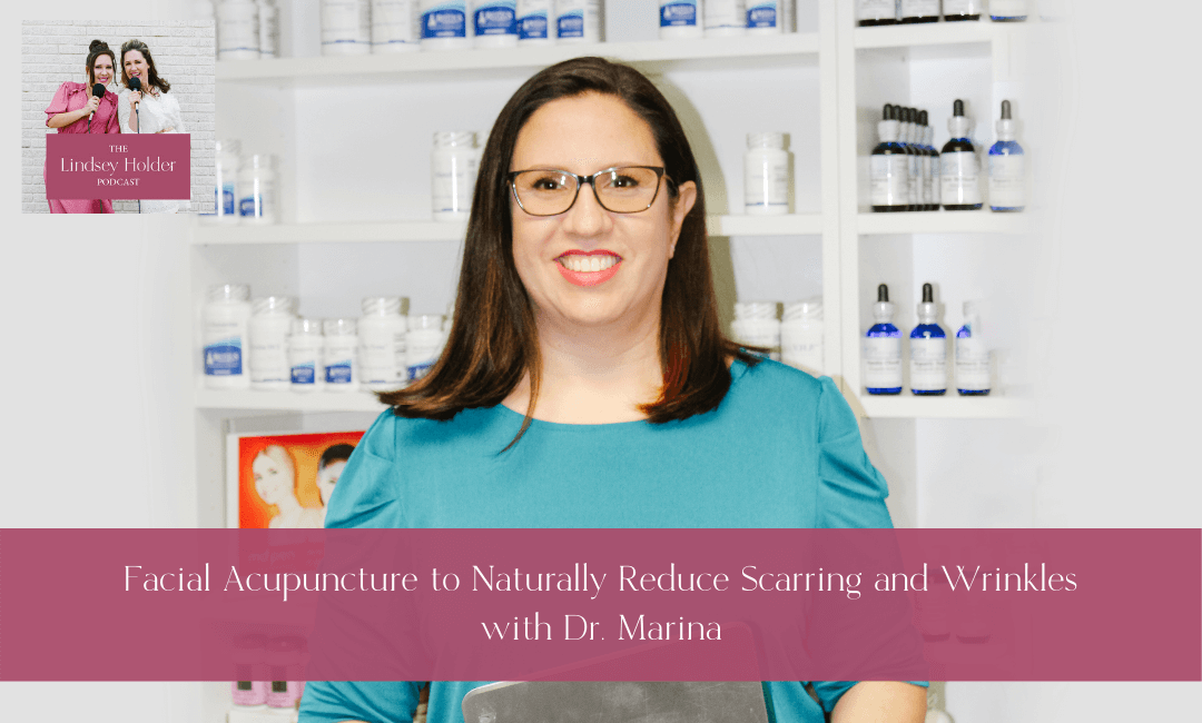 Podcast Episode 17: Facial Acupuncture to Naturally Reduce Scarring and Wrinkles with Dr. Marina