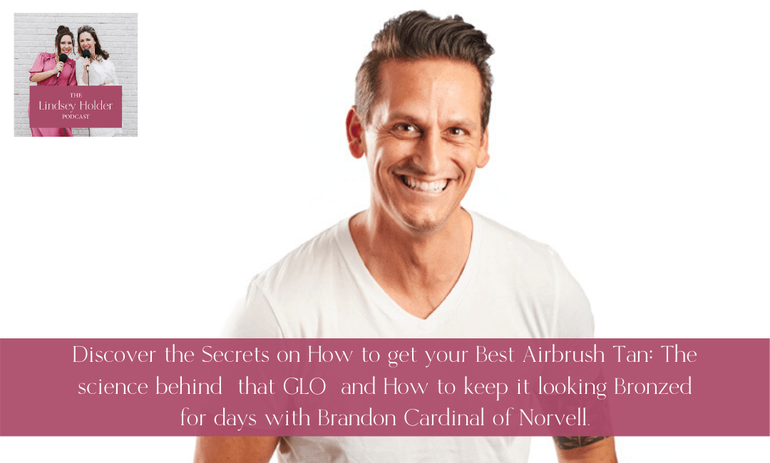 Podcast Episode 19: Discover the Secrets on How to Get Your Best Airbrush Tan with Brandon Cardinal of Norvell
