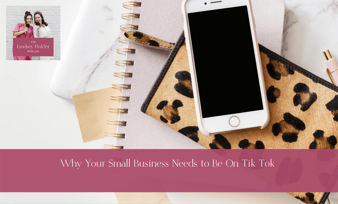 Podcast Episode 25: Why Your Small Business Needs to Be On Tik Tok?