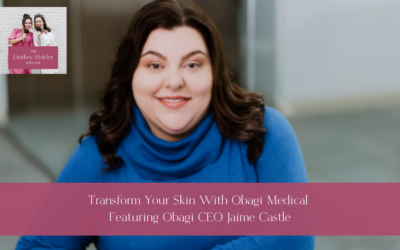 """Podcast Episode 27: Transform your Skin with Obagi Medical with Jaime Castle"""""""