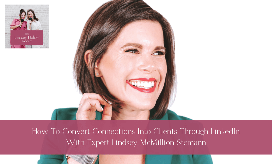 Podcast Episode 29: Convert Connections Into Clients Through LinkedIn With Expert Lindsey McMillion Stemann