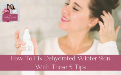 Podcast Episode 39: How To Fix Dehydrated Winter Skin With These 5 Tips