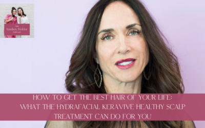 Podcast Episode 41: How to Get The Best Hair Of Your Life: What The Hydrafacial Keravive Healthy Scalp Treatment Can Do For You