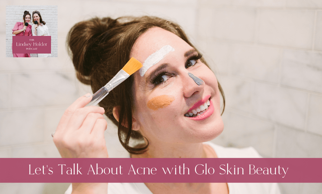 Podcast Episode 47: Let's Talk About Acne with Glo Skin Beauty