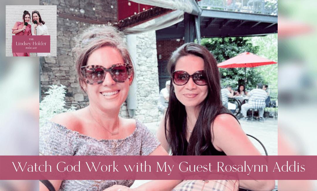 Podcast Episode 48: Watch God Work with Rosalynn Addis