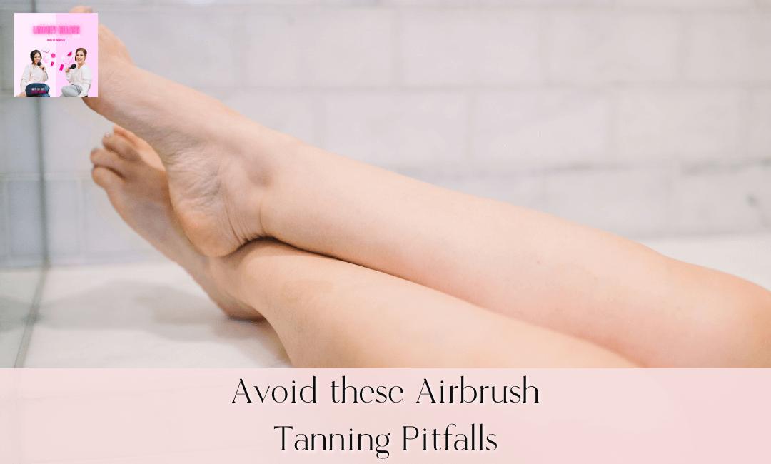 Avoid these Airbrush Tanning Pitfalls